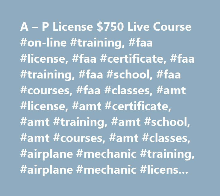 A – P License $750 Live Course #on-line #training, #faa #license, #faa #certificate, #faa #training, #faa #school, #faa #courses, #faa #classes, #amt #license, #amt #certificate, #amt #training, #amt #school, #amt #courses, #amt #classes, #airplane #mechanic #training, #airplane #mechanic #license, #aircraft #mechanic, #aircraft #mechanic #license, #aircraft #mechanic #certificate, #aircraft #mechanic #training, #aircraft #mechanic #school, #aircraft #mechanic #courses, #aircraft #mechanic…
