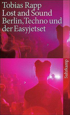 Lost and Sound: Berlin, Techno und der Easyjetset suhrkamp taschenbuch: Amazon.de: Tobias Rapp: Bücher