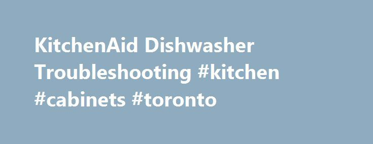 KitchenAid Dishwasher Troubleshooting #kitchen #cabinets #toronto http://kitchen.remmont.com/kitchenaid-dishwasher-troubleshooting-kitchen-cabinets-toronto/  #kitchen aid dishwasher # KitchenAid Dishwasher Troubleshooting Once you've been exposed to the convenience of a KitchenAid home dishwasher, the last thing you want is to go back to washing your dishes by hand. This is why, if your KitchenAid dishwasher starts giving you problems, you want to get them corrected as soon as possible....