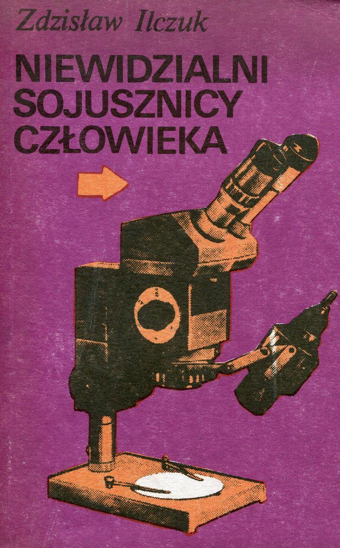 """""""Niewidzialni sojusznicy człowieka"""" Zdzisław Ilczuk Cover by Maciej Buszewicz Published by Wydawnictwo Iskry 1986"""