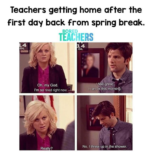 Except I Don T Get A Spring Break But This Is Practically Every Monday Bored Teachers Teacher Memes Teacher Memes Elementary