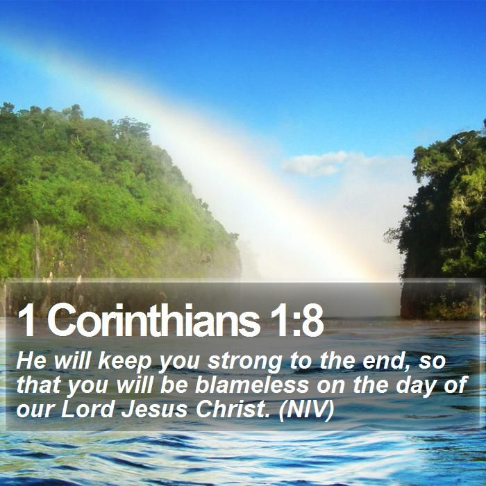1 Corinthians 1:8 He will keep you strong to the end, so that you will be blameless on the day of our Lord Jesus Christ