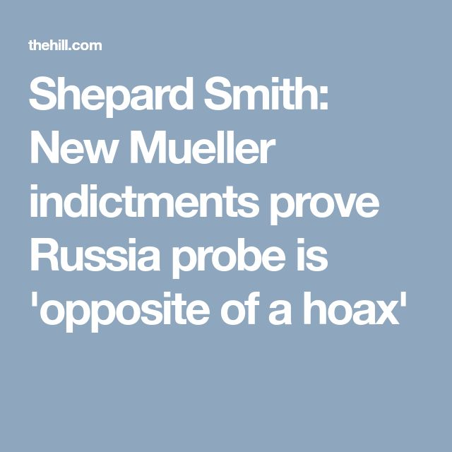 Shepard Smith: New Mueller indictments prove Russia probe is 'opposite of a hoax'