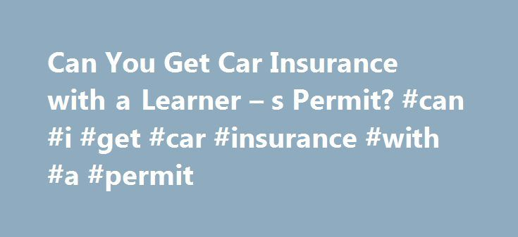 Can You Get Car Insurance with a Learner – s Permit? #can #i #get #car #insurance #with #a #permit http://california.nef2.com/can-you-get-car-insurance-with-a-learner-s-permit-can-i-get-car-insurance-with-a-permit/  # Getting Car Insurance with a Learners Permit You do not have to be a fully licensed driver in order to get car insurance. In fact, there is auto insurance with learners permit available under certain conditions. What are those exceptional conditions? Table of Content What is a…