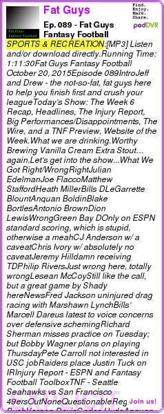 #SPORTS #PODCAST  Fat Guys Fantasy Football    Ep. 089 - Fat Guys Fantasy Football Podcast    LISTEN...  http://podDVR.COM/?c=e4798f37-65a2-7c89-6972-111676af8a46