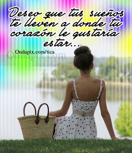Deseo que tus sueños te lleven a donde tu corazón le gustaría estar... #sueños #corazon #positivos #tarjetitas #ondapix