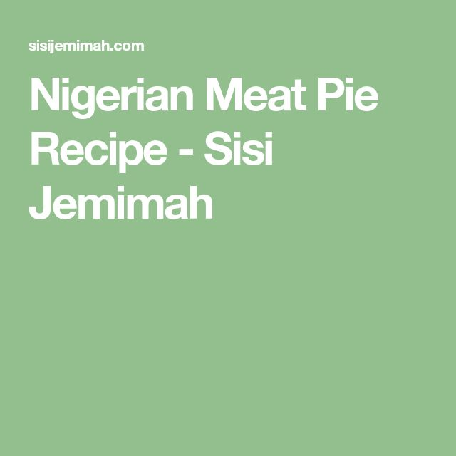 Nigerian Meat Pie Recipe - Sisi Jemimah