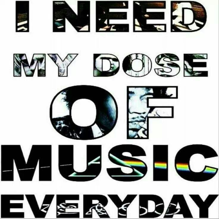 Some people need coffee every day, but I need music everyday.