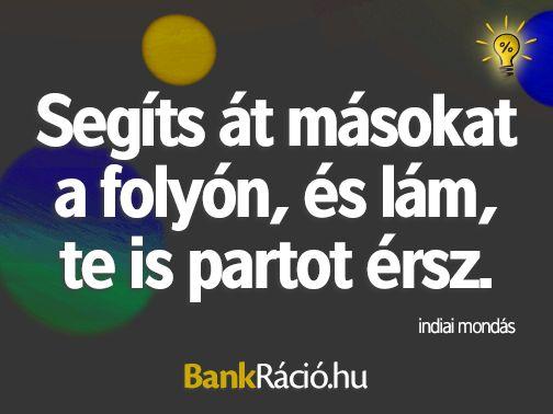 Segíts át másokat a folyón, és lám, te is partot érsz. - indiai mondás, www.bankracio.hu idézet