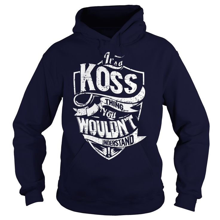 [New tshirt name meaning] Its a KOSS Thing You Wouldnt Understand Discount 5% Hoodies, Tee Shirts