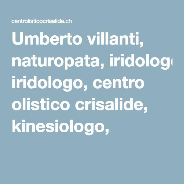 Umberto villanti, naturopata, iridologo, centro olistico crisalide, kinesiologo,