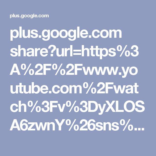 plus.google.com share?url=https%3A%2F%2Fwww.youtube.com%2Fwatch%3Fv%3DyXLOSA6zwnY%26sns%3Dgp&t