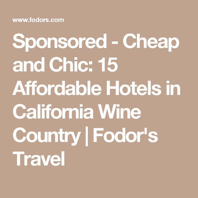 Sponsored - Cheap and Chic: 15 Affordable Hotels in California Wine Country | Fodor's Travel