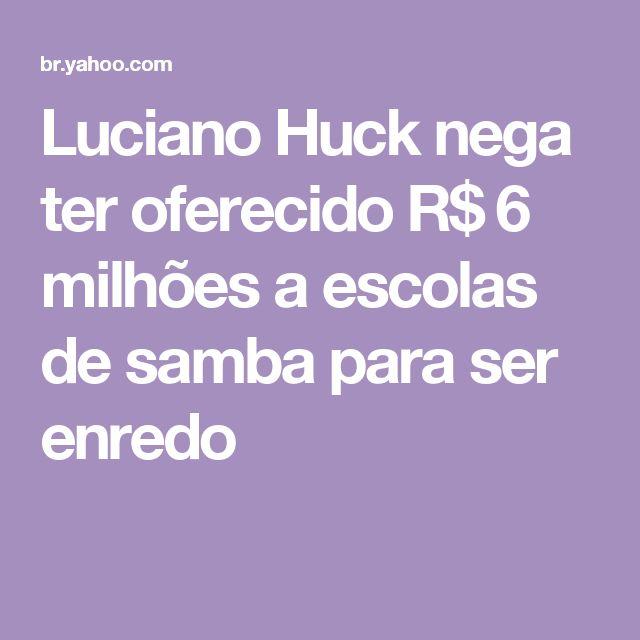 Luciano Huck nega ter oferecido R$ 6 milhões a escolas de samba para ser enredo