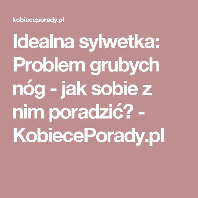 Idealna sylwetka: Problem grubych nóg - jak sobie z nim poradzić? - KobiecePorady.pl