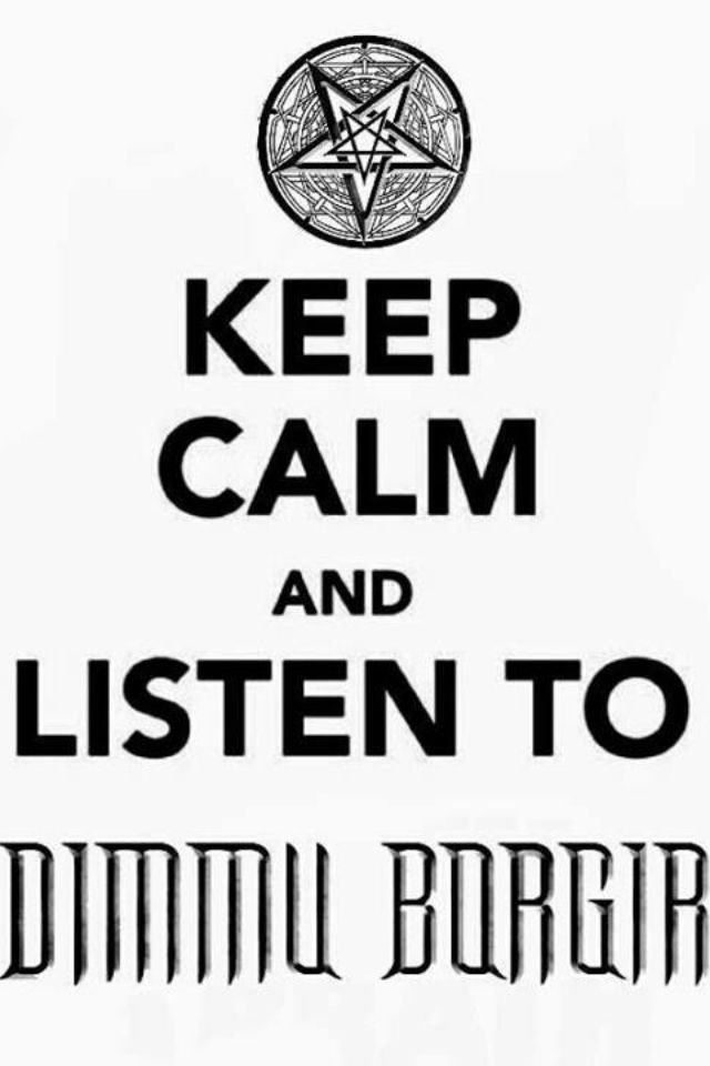 Keep Calm and listen to Dimmu Borgir