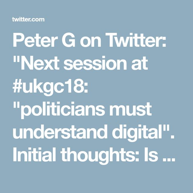 "Peter G on Twitter: ""Next session at #ukgc18: ""politicians must understand digital"". Initial thoughts:  Is such prescription dangerous for democracy? Or is digital an essential life skill (maybe for more than just politicians?)  And what does ""digital"" mean, anyway?  #ukgc18s4r1a"""
