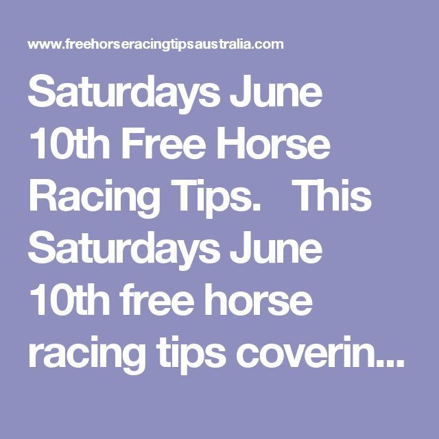 Saturdays June 10th Free Horse Racing Tips.  This Saturdays June 10th free horse racing tips covering the 1st 3 races everywhere.