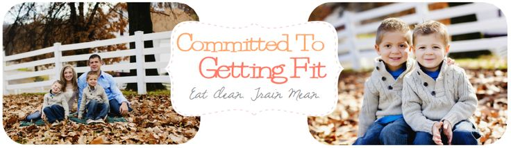 Committed to Get Fit - lots of eating clean recipes