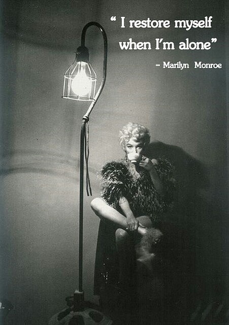 """I restore myself when I'm alone."" ~Marilyn Monroe"