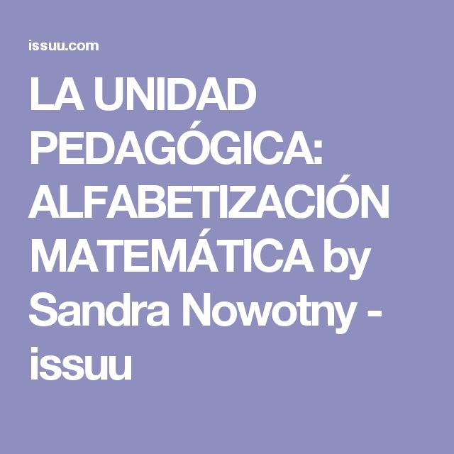 LA UNIDAD PEDAGÓGICA: ALFABETIZACIÓN MATEMÁTICA by Sandra Nowotny - issuu