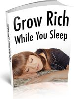 Grow Rich While You Sleep - Discover the best ways to create passive, recurring income and literally grow rich while you sleep!