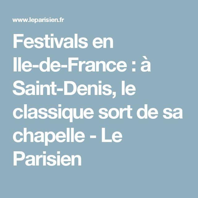 Festivals en Ile-de-France : à Saint-Denis, le classique sort de sa chapelle - Le Parisien