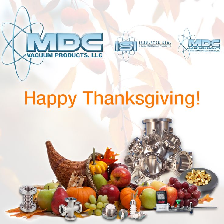 Happy Thanksgiving from MDC! Our offices in the US will be closed tomorrow, as well as Friday. Over the holiday break, be sure to check out the cornucopia of vacuum, ceramic seal, and gas delivery products we have on our website, http://www.mdcvacuum.com/. #MDCVacuum #Thanksgiving #cornucopia #vacuumtech #vacuumproducts #vacuumtechnology #vacuumchamber #vacuumflange #ceramicseal #gasdelivery #InsulatorSeal #highvacuum #UHVChamber #ultrahighvacuum #physics #physicsresearch #synchrotron