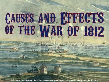 Beautiful PowerPoint on the Causes and Effects of War of 1812! Includes fantastic visuals and notes on every aspect or the war!