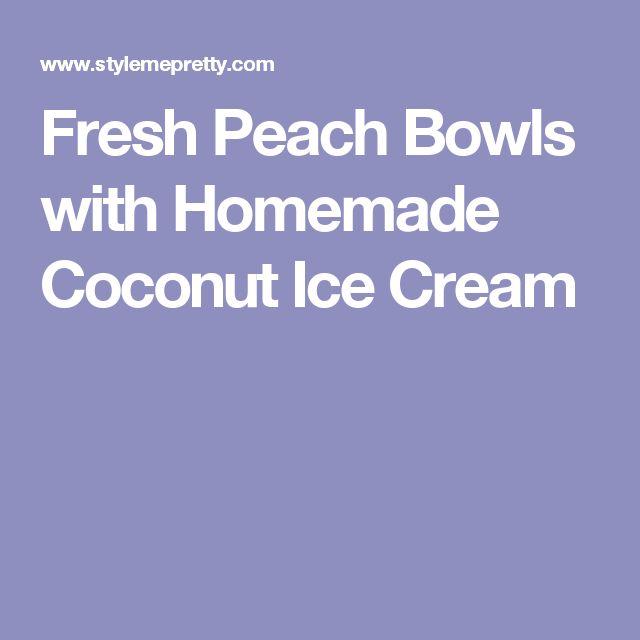 Fresh Peach Bowls with Homemade Coconut Ice Cream