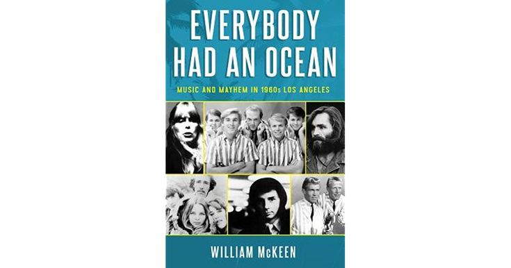 Everybody Had an Ocean: Music and Mayhem in 1960s Los Angeles by William McKeen