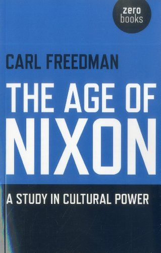 Carl Freedman: The Age of Nixon: A Study in Cultural Power (2012) — Monoskop Log