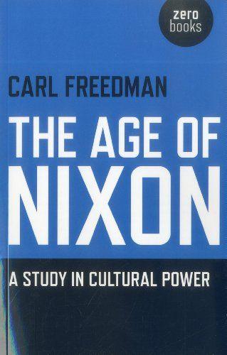 Carl Freedman: The Age of Nixon: A Study in Cultural Power (2012) — Monoskop Log
