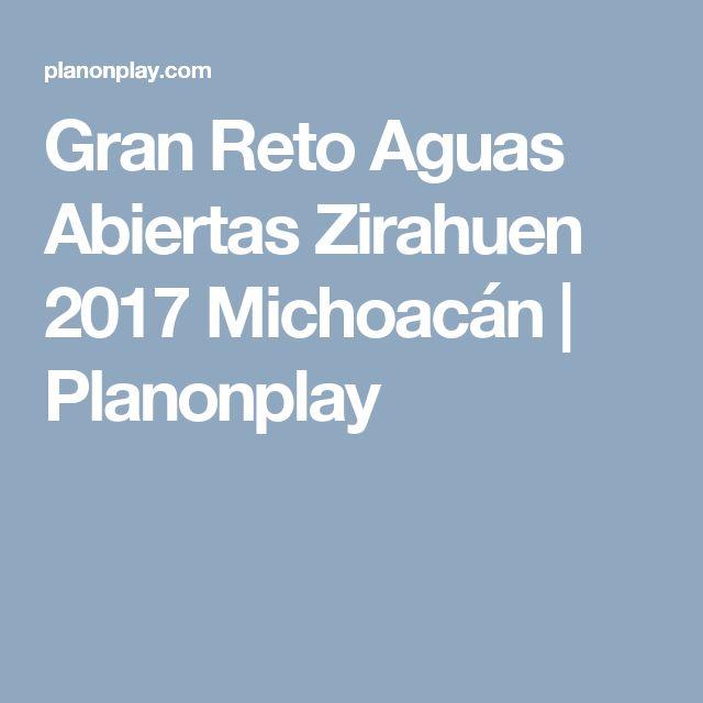 Gran Reto Aguas Abiertas Zirahuen 2017 Michoacán | Planonplay