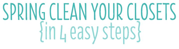spring clean your closets in 4 steps - clean mama