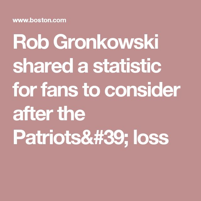 Rob Gronkowski shared a statistic for fans to consider after the Patriots' loss