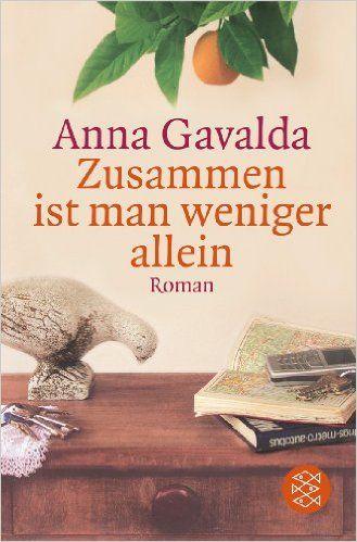Zusammen ist man weniger allein: Amazon.de: Anna Gavalda, Ina Kronenberger: Bücher