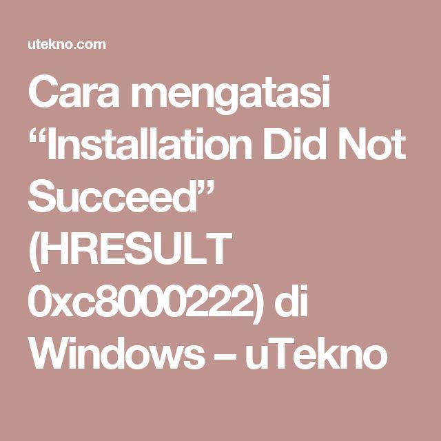 """Cara mengatasi """"Installation Did Not Succeed"""" (HRESULT 0xc8000222) di Windows – uTekno"""