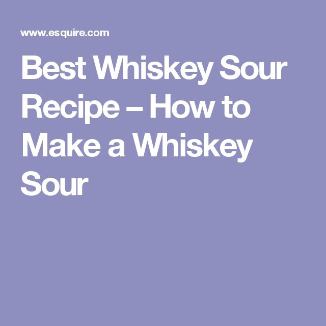 Best Whiskey Sour Recipe – How to Make a Whiskey Sour