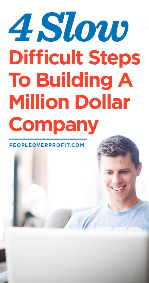 4 Slow Difficult Steps To Building A Million Dollar Company