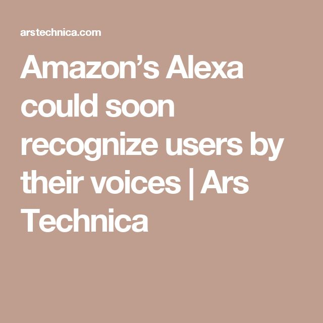 Amazon's Alexa could soon recognize users by their voices | Ars Technica