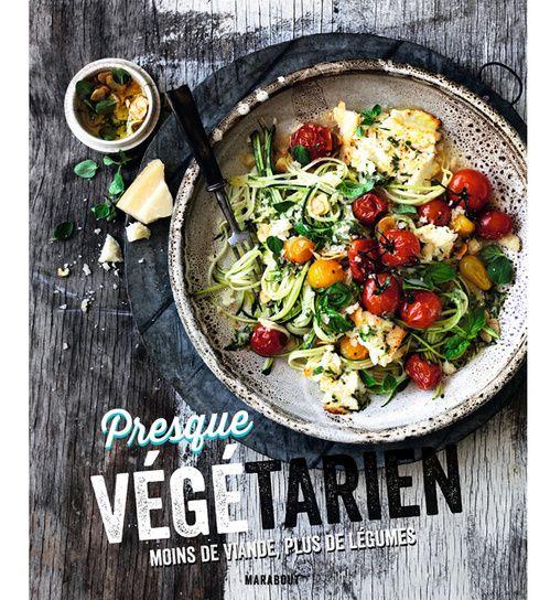 Le livre de recettes de cuisine : Presque Végétarien, moins de viande, plus de légumes
