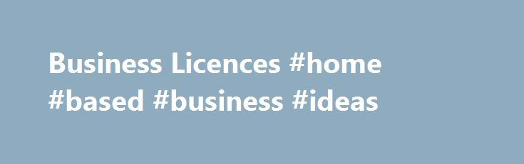Business Licences #home #based #business #ideas http://bank.remmont.com/business-licences-home-based-business-ideas/  #business licence # Business Licences A Business Licence is required by every business operating in the City of Victoria. You can renew and pay for an existing Business Licence online . For new businesses, the Business Hub at City Hall is open to help you navigate all the steps below, and other information needed to … Read More →