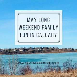 May Long Weekend Family Fun in Calgary : Play Outside Guide Indoor & Outdoor Fun