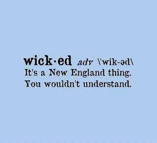 "The only thing more New England than saying ""wicked"" is adding the word ""pi--ah"" to it, a phrase made famous by Adam Sandler, who grew up in Manchester, New Hampshire."