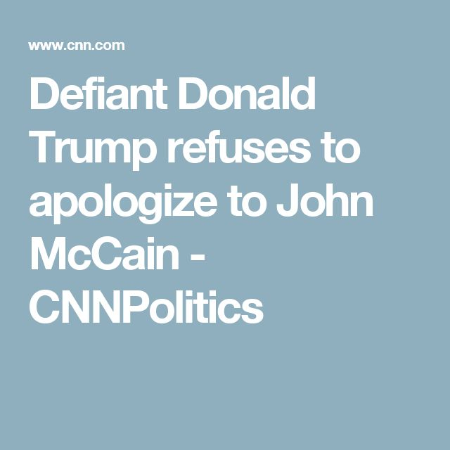 Defiant Donald Trump refuses to apologize to John McCain - CNNPolitics