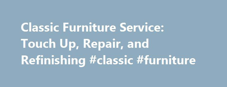 Classic Furniture Service: Touch Up, Repair, and Refinishing #classic #furniture http://furniture.remmont.com/classic-furniture-service-touch-up-repair-and-refinishing-classic-furniture-2/  Moving Claims Classic Furniture Service is Utah's premier furniture restoration firm. We have been in Business since 1978. We specialize in furniture touch up, repair, and refinishing. On site touch up is what has made us famous! We touch up the furniture in more offices than any other company in Utah. We…