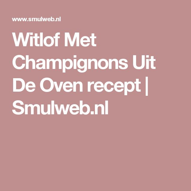Witlof Met Champignons Uit De Oven recept | Smulweb.nl