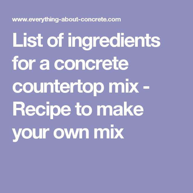 List of ingredients for a concrete countertop mix - Recipe to make your own mix