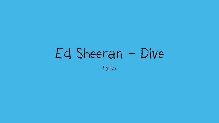 The 25 best dive ed sheeran ideas on pinterest ed - Dive lyrics ed sheeran ...